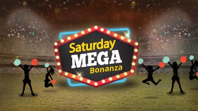 Saturday Mega Bonanza