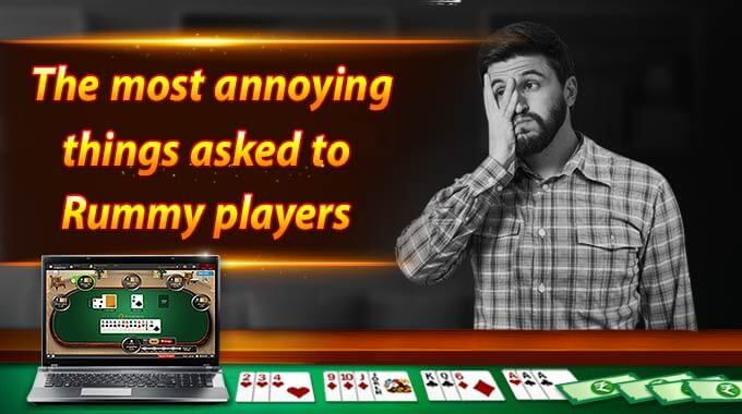 the-most-annoying-things-asked-to-rummy-players