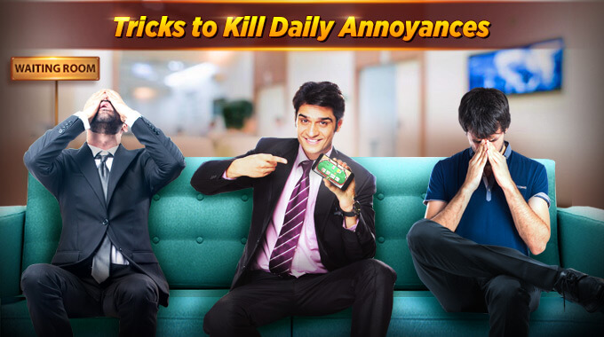 tricks to kill daily annoyances