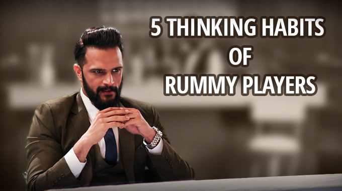 5 Thinking Habits Of Rummy Players