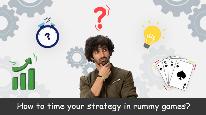 How To Time Your Strategy In Rummy Games
