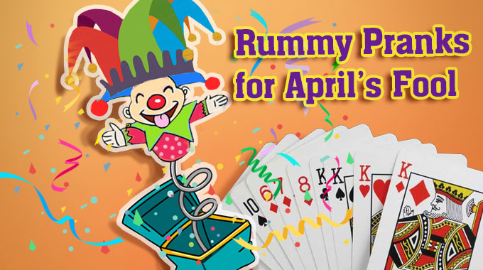Rummy Pranks for April Fools
