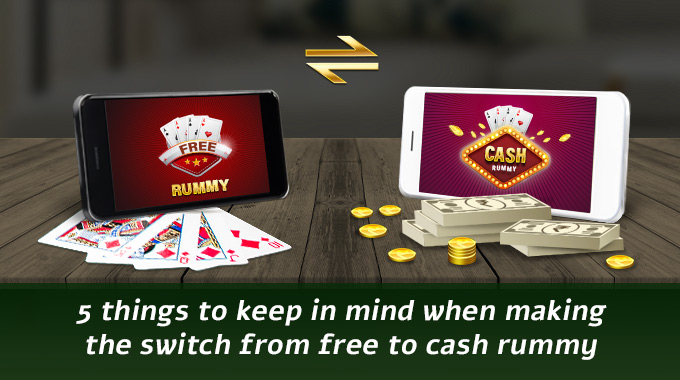 Things To Keep In Mind When Making The Switch From Free To Cash Rummy