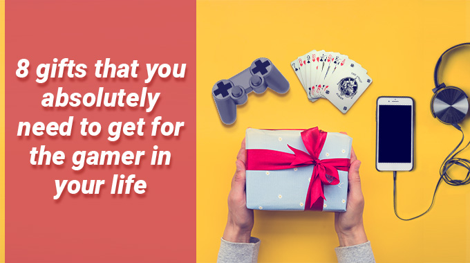 Gifts That A Gamer Would Love To Receive