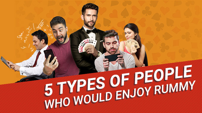 5 Types Of People Who Would Enjoy Rummy