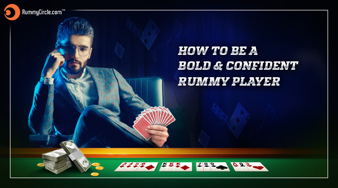 How To Be A Bold & Confident Online Rummy Player