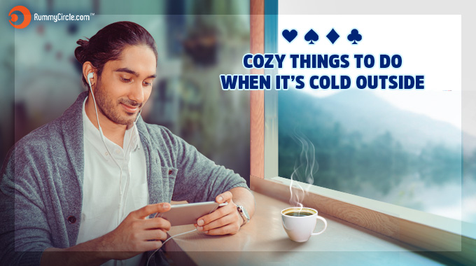 Cozy Things To Do When It Is Cold Outside
