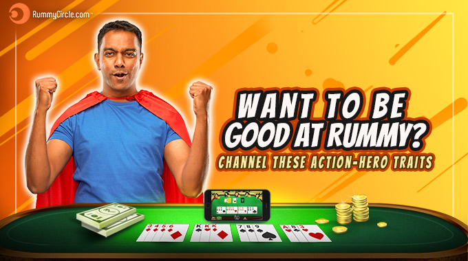 Want To Be Good At Rummy Channel These Action-Hero Traits