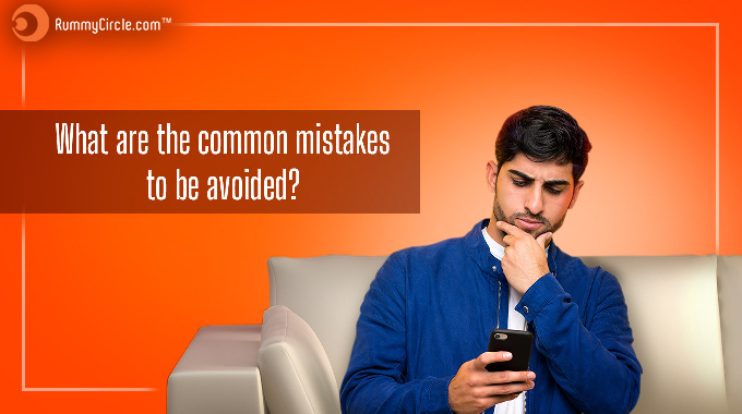 Common Mistakes That Every Beginner Must Avoid In A Rummy Game