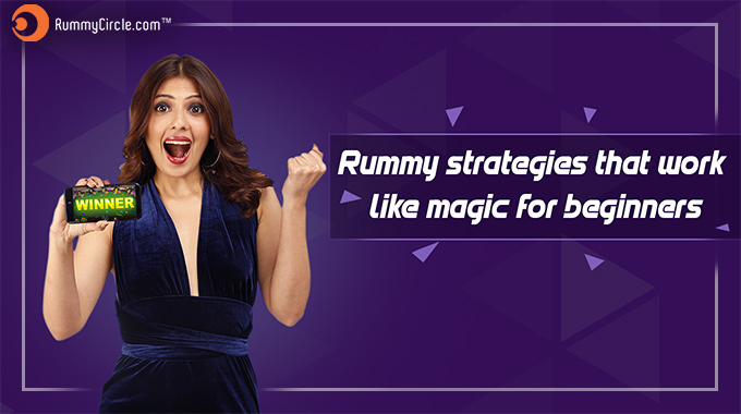 Rummy Strategies That Work Like Magic For The Beginners