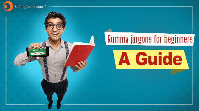 RUMMY JARGONS FOR BEGINNERS