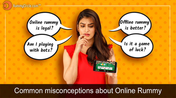 TOP 4 COMMON MISCONCEPTIONS ABOUT ONLINE RUMMY
