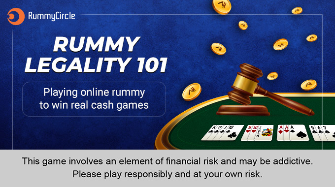 RUMMY LEGALITY 101 – GOVERNMENT RULES EXPLAINED
