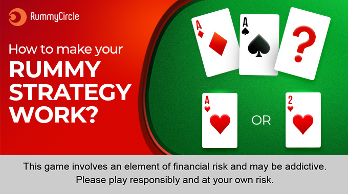 HOW TO MAKE YOUR RUMMY STRATEGY WORK?